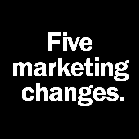 Five Revolutionary Changes in Marketing Since the Turn of the Century