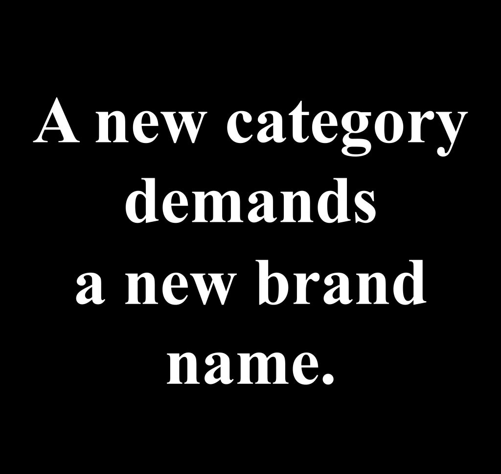 A new category demands a new brand name.